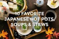 10 Favorite Japanese Hot Pots, Soups & Stews