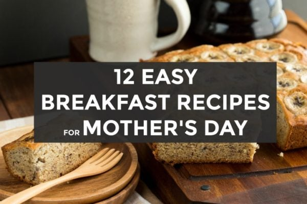 12 Easy Breakfast Recipes for Mothers Day