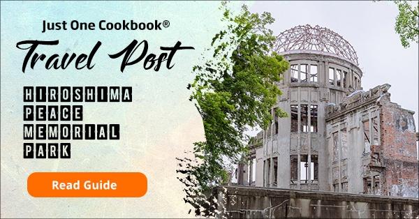 Hiroshima Peace Memorial Park Guide | JustOneCookbook.com