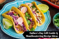Gift Guide & 7 Mouthwatering Recipe Ideas to Celebrate Dad This Father's Day